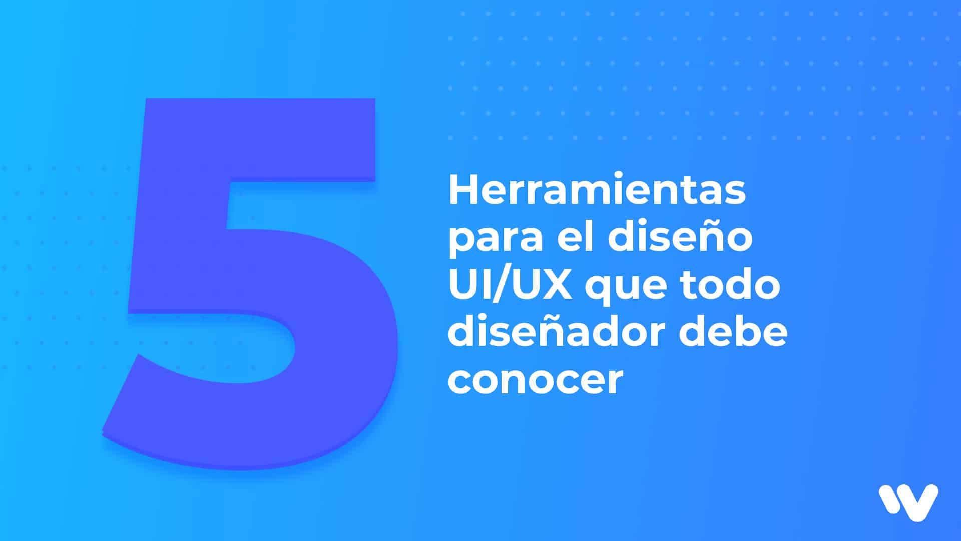5 Herramientas, diseño, UI, UX, diseñador, Conocer